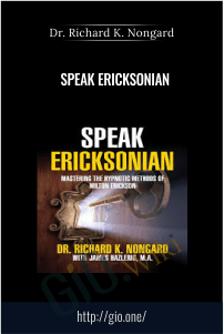 Speak Ericksonian – Dr. Richard K. Nongard