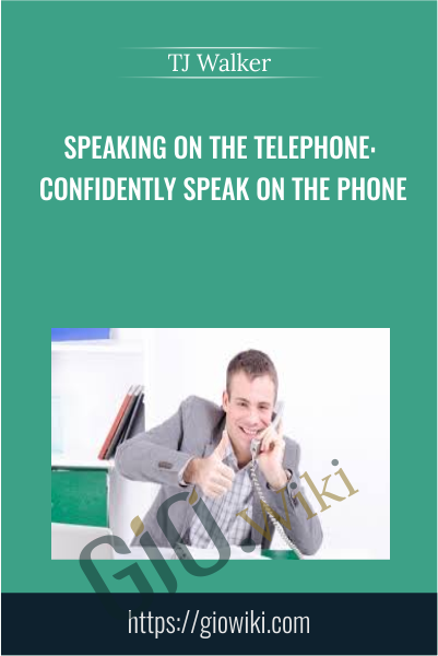 Speaking on the Telephone: Confidently Speak on the Phone - TJ Walker