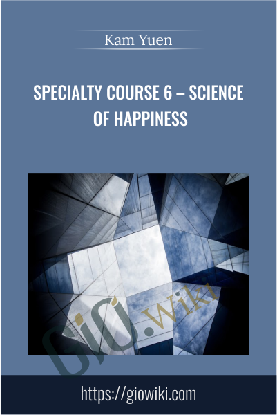 Specialty Course 6 – Science of Happiness -  Kam Yuen