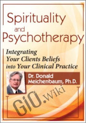 Spirituality and Psychotherapy: Integrating Your Clients Beliefs into Your Clinical Practice - Donald Meichenbaum