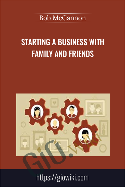 Starting a Business with Family and Friends - Bob McGannon