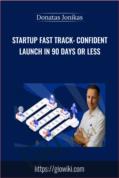 Startup Fast Track: Confident Launch in 90 Days or Less - Donatas Jonikas