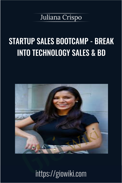 Startup Sales Bootcamp - Break into Technology Sales & BD - Juliana Crispo