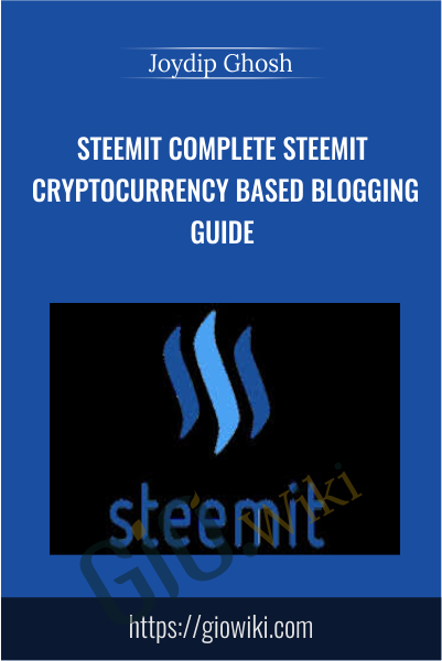 Steemit COMPLETE Steemit Cryptocurrency based Blogging Guide - Joydip Ghosh