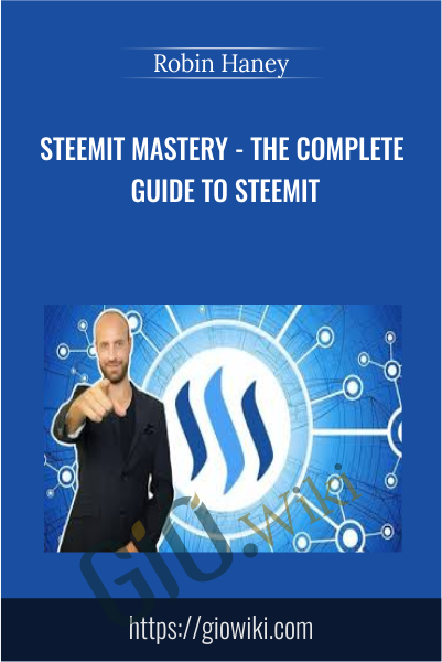 Steemit Mastery - The Complete Guide To Steemit - Robin Haney