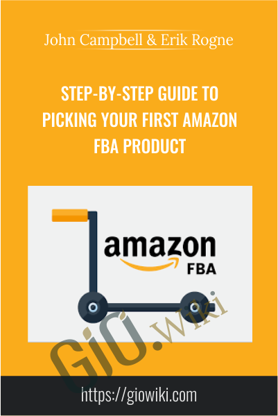 Step-By-Step Guide To Picking Your First Amazon FBA Product - John Campbell & Erik Rogne