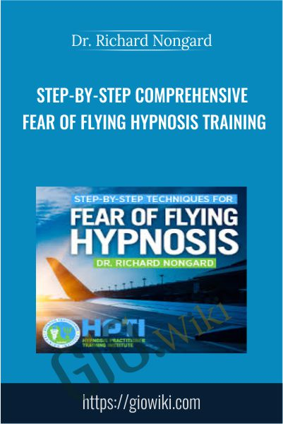Step-by-Step Comprehensive Fear of Flying Hypnosis Training - Dr. Richard Nongard