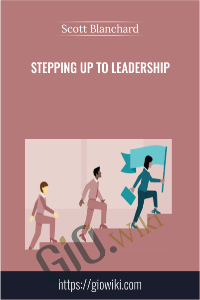 Stepping Up to Leadership - Scott Blanchard