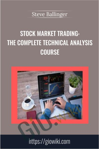 Stock Market Trading: The Complete Technical Analysis Course - Steve Ballinger