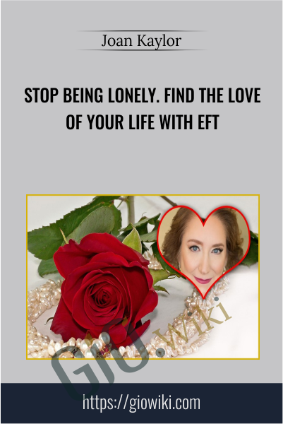 Stop Being Lonely. Find the Love of Your Life with EFT - Joan Kaylor
