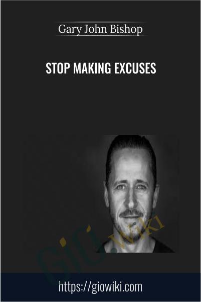 Stop Making Excuses - Gary John Bishop