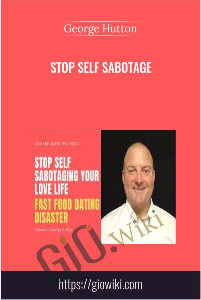 Stop Self Sabotage - George Hutton