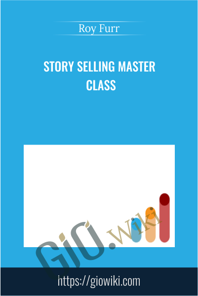 Story Selling Master Class - Roy Furr