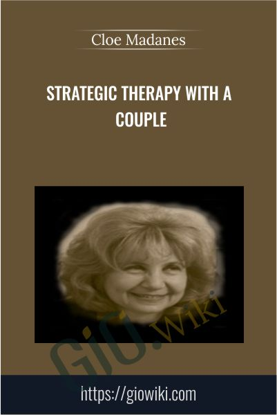 Strategic Therapy with a Couple - Cloe Madanes