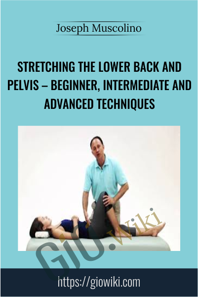 Stretching the Lower Back and Pelvis – Beginner, Intermediate and Advanced Techniques - Joseph Muscolino