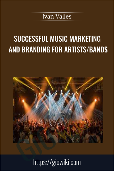 Successful Music Marketing and Branding for Artists/Bands - Ivan Valles