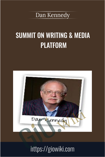 Summit on Writing & Media Platform - Dan Kennedy
