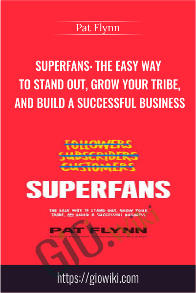 Superfans: The Easy Way to Stand Out, Grow Your Tribe, And Build a Successful Business - Pat Flynn