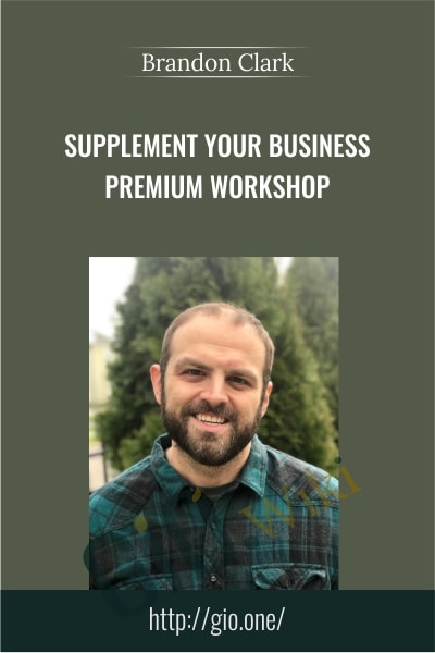 Supplement Your Business Premium Workshop - Brandon Clark