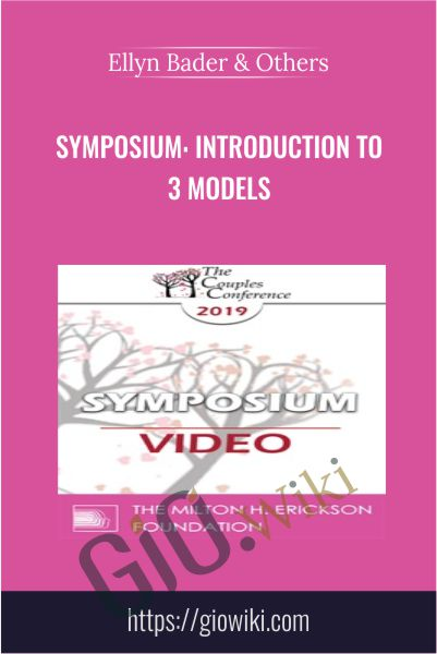 Symposium: Introduction to 3 Models - Ellyn Bader & Others
