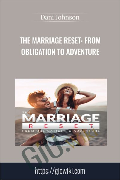 The Marriage Reset: From Obligation to Adventure - Dani Johnson