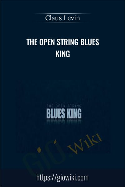 The Open String Blues King - Claus Levin