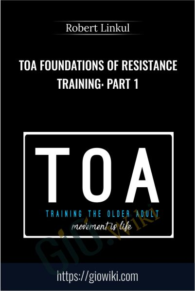 TOA Foundations of Resistance Training: Part 1 - Robert Linkul