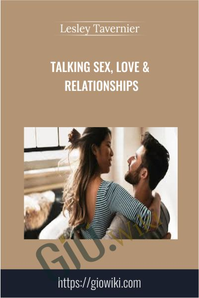 Talking Sex, Love & Relationships - Lesley Tavernier