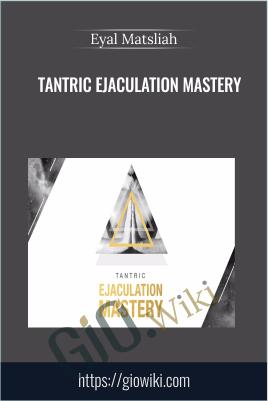 Tantric Ejaculation Mastery - Eyal Matsliah