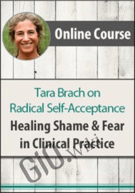 Tara Brach on Radical Self-Acceptance: Healing Shame and Fear in Clinical Practice - Tara Brach