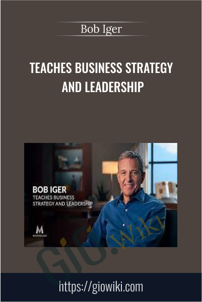 Teaches Business Strategy and Leadership - Bob Iger