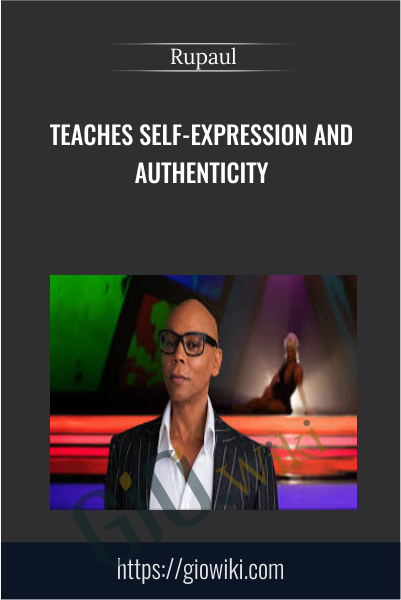Teaches Self-Expression and Authenticity - Rupaul