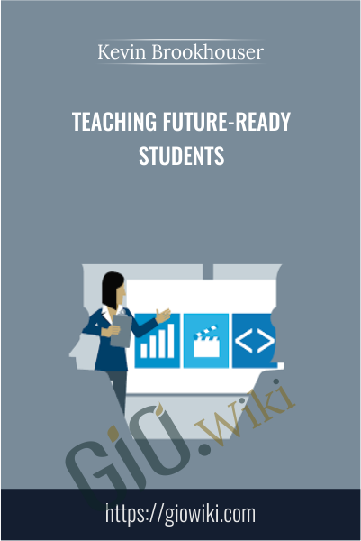 Teaching Future-Ready Students - Kevin Brookhouser