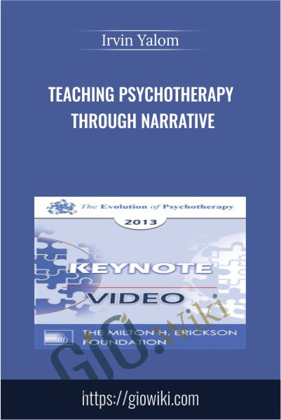 Teaching Psychotherapy Through Narrative - Irvin Yalom