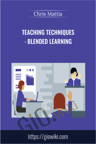 Teaching Techniques: Blended Learning - Chris Mattia