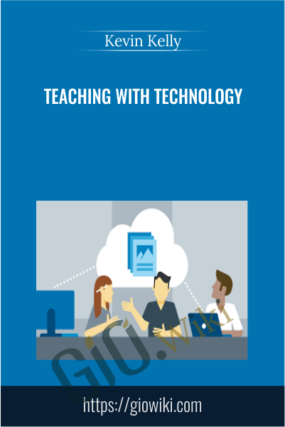 Teaching with Technology - Kevin Kelly