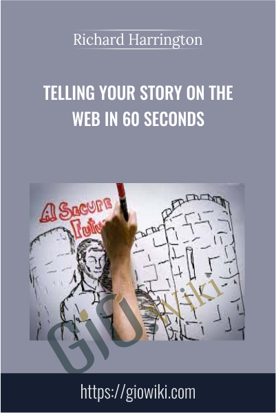 Telling Your Story on the Web in 60 Seconds - Richard Harrington