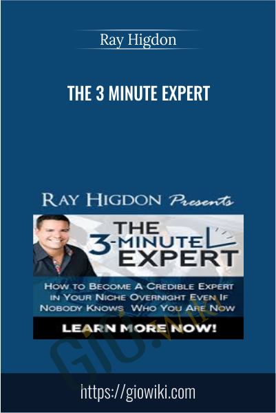 The 3 Minute Expert - Ray Higdon