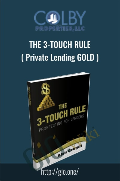 The 3-Touch Rule Private Lending GOLD - Alan Cowgill