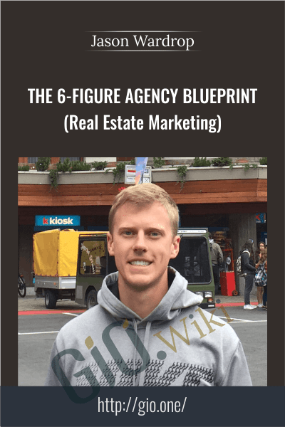 The 6-Figure Agency Blueprint (Real Estate Marketing) - Jason Wardrop