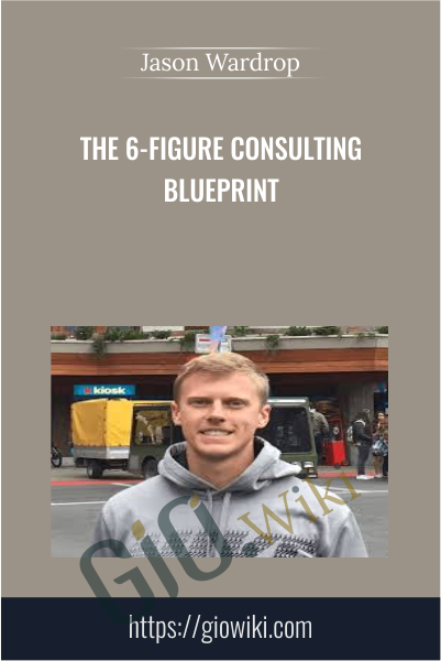 The 6-Figure Consulting Blueprint - Jason Wardrop