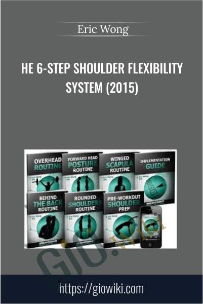 The 6-Step Shoulder Flexibility System (2015) – Eric Wong