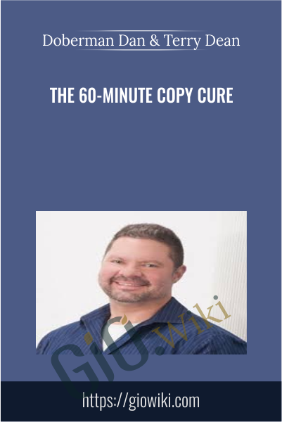 The 60-Minute Copy Cure - Doberman Dan and Terry Dean