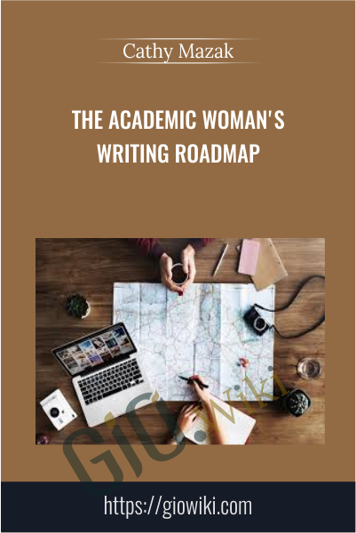 The Academic Woman's Writing Roadmap - Cathy Mazak