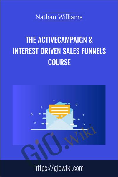 The ActiveCampaign & Interest Driven Sales Funnels Course - Nathan Williams