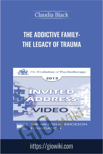 The Addictive Family: The Legacy of Trauma - Claudia Black