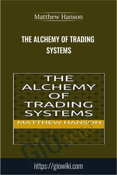 The Alchemy of Trading Systems - Matthew Hanson