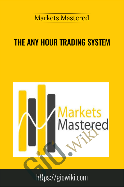 The Any Hour Trading System - Markets Mastered