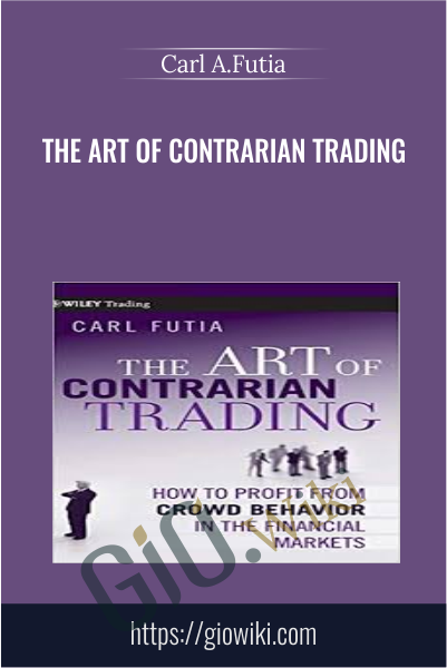 The Art of Contrarian Trading - Carl A.Futia