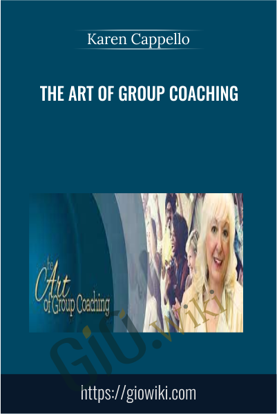 The Art of Group Coaching - Karen Cappello